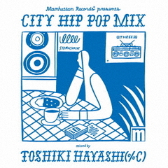 Manhattan Records presents CITY HIP POP MIX mixed by TOSHIKI HAYASHI(%C)