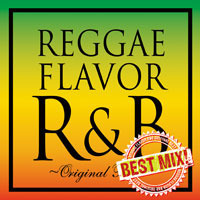 REGGAE FLAVOR R&B ORIGINAL BEST MIX