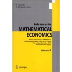 Advances in MATHEMATICAL ECONOMICS Volume8 The 3rd International Conference on Mathematical Analysis in Economic Theory Tokyo,Japan,December 2004 Revised Selected Papers
