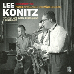 Lee Konitz In Europe '56 Paris(Unreleased)and Koln Sessions