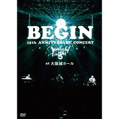 BEGIN/BEGIN 15th ANNIVERSARY CONCERT~Wonderful Tonight~at 大阪城ホール <25周年記念/1年間期間限定生産スペシャルプライス版>