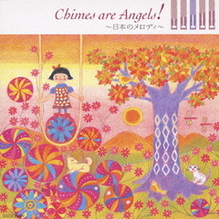 Chimes are Angels! ~日本のメロディ~