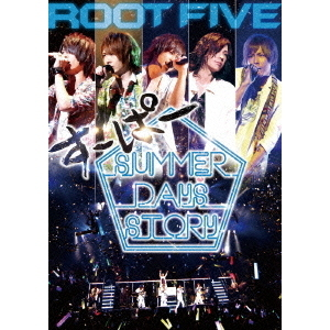 ROOT FIVE/ROOT FIVE JAPAN TOUR 2014 すーぱーSummer Days Story 祭りside