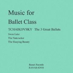 Music for Ballet Class TCHAIKOVSKY The 3 Great Ballets Swan Lake The Nutcracker The Sleeping Beauty