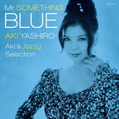 Mr.SOMETHING BLUE~Aki's Jazzy Selection~