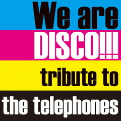 We are DISCO!!!~tribute to the telephones~(初回限定盤)