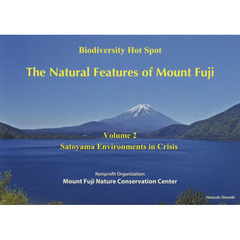 The Natural Features of Mount Fuji Biodiversity Hot Spot Volume2 Satoyama Environments in Crisis