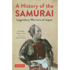 A History of the SAMURAI Legendary Warriors of Japan