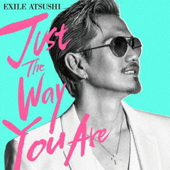 EXILE ATSUSHI/Just The Way You Are(DVD付)