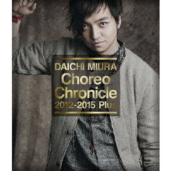 三浦大知/Choreo Chronicle 2012-2015 Plus(Blu-ray Disc)