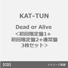 Dead or Alive(初回限定盤1+初回限定盤2+通常盤 3枚セット)