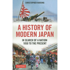 A HISTORY OF MODERN JAPAN IN SEARCH OF A NATION:1850 TO THE PRESENT