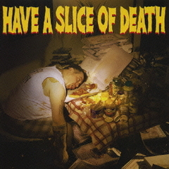 HAVE A SLICE OF DEATH