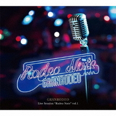 "GRANRODEO Live Session""Rodeo Note""vol.1【初回限定盤】"