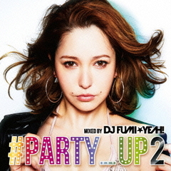 ♯PARTY_UP 2 mixed by DJ FUMI★YEAH!