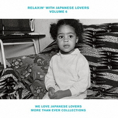 RELAXIN' WITH JAPANESE LOVERS VOLUME 6 ~WE LOVE JAPANESE LOVERS MORE THAN EVER COLLECTIONS~