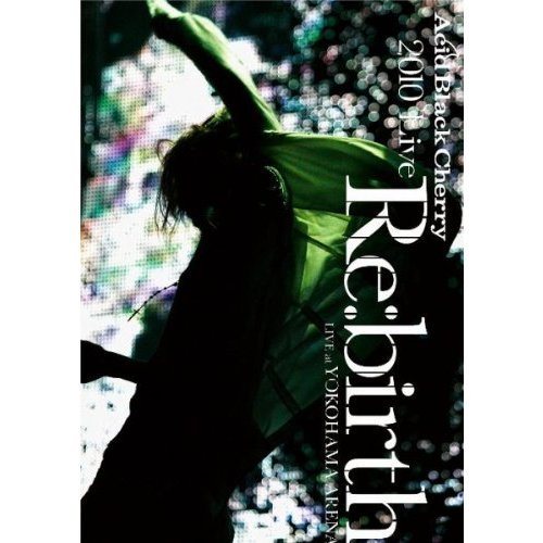 "Acid Black Cherry/2010 Live ""Re:birth"" -Live at YOKOHAMA ARENA-"