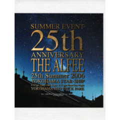 SUMMER EVENT 25th ANNIVERSARY THE ALFEE 25th Summer 2006 YOKOHAMA STAR-SHIP 8.12 sat.Only One Night 8.13 sun Next One Night YOKO