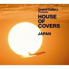 GRAND GALLERY Presents HOUSE OF COVERS(JAPAN)