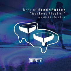 "Best of BredNButter""Workout Playlist""compiled by Trap City"
