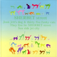 SHERBET street Joan jett's dog & thirty five funky cats They live in SHERBET street Sea side jet city