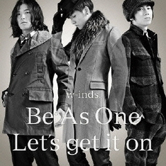 Be As One/Let's get it on