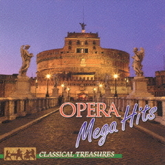 CLASSICAL TREASURES OPERA MEGA HITS