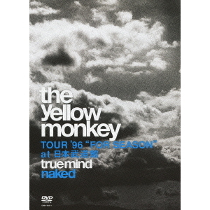 "THE YELLOW MONKEY/TRUE MIND ""NAKED"" -TOUR '96 ""FOR SEASON"" at 日本武道館-"