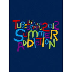 TUBE/TUBE Live Around Special 2012 SUMMER ADDICTION <初回生産限定盤>(Blu-ray Disc)