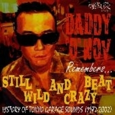 DADDY-O-NOV REMEMBERS STILL WILD&CRAZY BEAT(HISTORY OF TOKYO GARAGE SOUNDS 1987-2002)