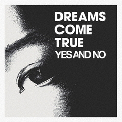 DREAMS COME TRUE/YES AND NO/G