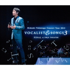 Concert Tour 2015 VOCALIST & SONGS 3 FINAL at ORIX THEATER(初回限定盤)