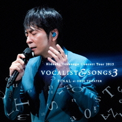 Concert Tour 2015 VOCALIST & SONGS 3 FINAL at ORIX THEATER