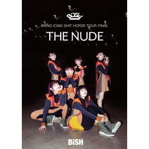 "BiSH/BRiNG iCiNG SHiT HORSE TOUR FiNAL ""THE NUDE"" DVD"