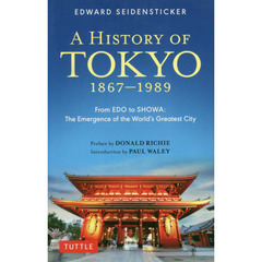 A HISTORY OF TOKYO 1867-1989 From EDO to SHOWA:The Emergence of the World's Greatest City