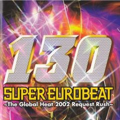 SUPER EUROBEAT Vol.130  ~The Global Heat 2002 Request Rush~