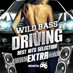 WILD BASS DRIVING -BEST HITS SELECTION- EXTRA- mixed by ATAKARA