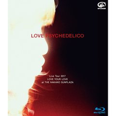 LOVE PSYCHEDELICO/LOVE PSYCHEDELICO Live Tour 2017 LOVE YOUR LOVE at THE NAKANO SUNPLAZA 通常版(Blu-ray Disc)