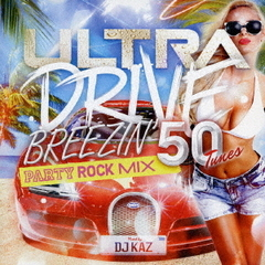 ULTRA DRIVE BREEZIN'PARTY ROCK MIX 50TUNES mixed by DJ KAZ
