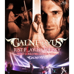 GALNERYUS/JUST PLAY TO THE SKY ~WHAT COULD WE DO FOR YOU...?~(Blu-ray Disc)
