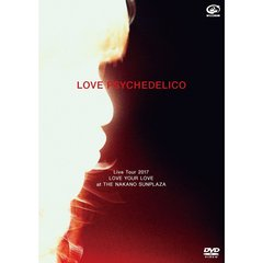 LOVE PSYCHEDELICO/LOVE PSYCHEDELICO Live Tour 2017 LOVE YOUR LOVE at THE NAKANO SUNPLAZA 通常版