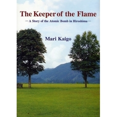 The Keeper of the Flame A Story of the Atomic Bomb in Hiroshima