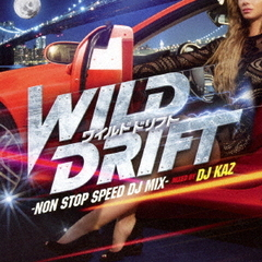 WILD DRIFT -NON STOP SPEED DJ MIX- mixed by DJ KAZ