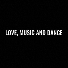 LOVE, MUSIC AND DANCE