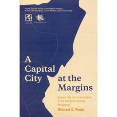 A Capital City at the Margins Quezon City and Urbanization in the Twentieth‐Century Philippines