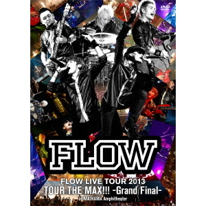 FLOW/FLOW LIVE TOUR 2013 「ツアー THE MAX!!!」 -Grand Fainal- at 舞浜アンフィシアター