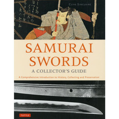 SAMURAI SWORDS A COLLECTOR'S GUIDE A Comprehensive Introduction to History,Collecting?