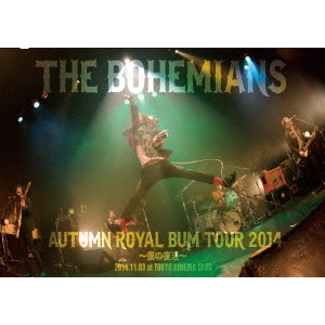 THE BOHEMIANS/AUTUMN ROYAL BUM TOUR 2014 ~僕の復活~ 2014.11.03 at TOKYO KINEMA CLUB