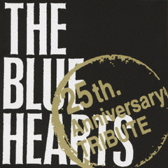 THE BLUE HEARTS 25th.Anniversary TRIBUTE