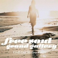 Free Soul Grand Gallery~Chill-Out Mellow Lovers